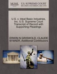 U.S. V. Ideal Basic Industries, Inc. U.S. Supreme Court Transcript of Record with Supporting Pleadings by Erwin N. Griswold
