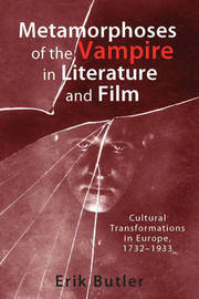 Metamorphoses of the Vampire in Literature and Film by Erik Butler