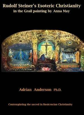 Rudolf Steiner's Esoteric Christianity in the Grail Painting by Anna May by Adrian Anderson