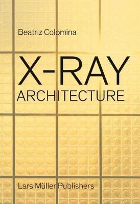 X-Ray Architecture by Beatriz Colomina