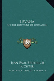 Levana: Or the Doctrine of Education by Jean Paul Friedrich Richter