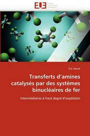 Transferts D'Amines Catalyss Par Des Systmes Binuclaires de Fer by Eric Gour