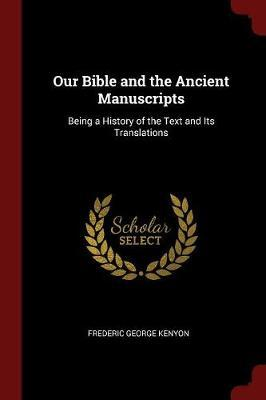 Our Bible and the Ancient Manuscripts by Frederic George Kenyon