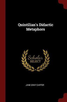 Quintilian's Didactic Metaphors by Jane Gray Carter image