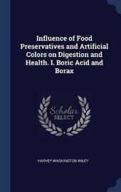 Influence of Food Preservatives and Artificial Colors on Digestion and Health. I. Boric Acid and Borax by Harvey Washington Wiley