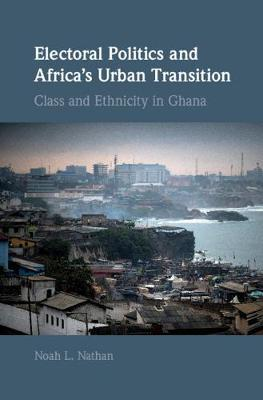 Electoral Politics and Africa's Urban Transition by Noah L. Nathan