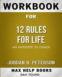 Workbook for 12 Rules for Life by Maxhelp Workbooks