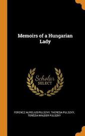 Memoirs of a Hungarian Lady by Ferencz Aurelius Pulszky