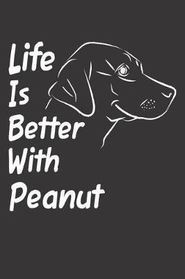Life Is Better With Peanut by Mydognotes Publishing