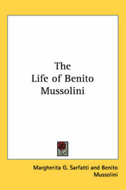 The Life of Benito Mussolini by Margherita G. Sarfatti image