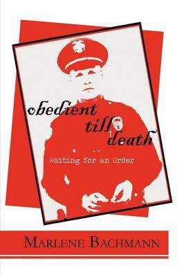 Obedient Till Death: Waiting for an Order by Marlene Bachmann image