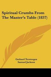 Spiritual Crumbs From The Master's Table (1837) by Gerhard Tersteegen image