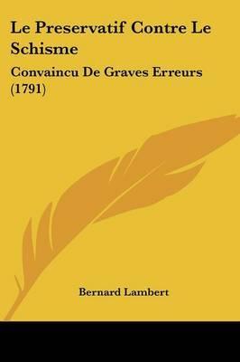Le Preservatif Contre Le Schisme: Convaincu De Graves Erreurs (1791) by Bernard Lambert image