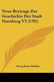 Neue Beytrage Zur Geschichte Der Stadt Nurnberg V2 (1791) by Georg Ernst Waldau image