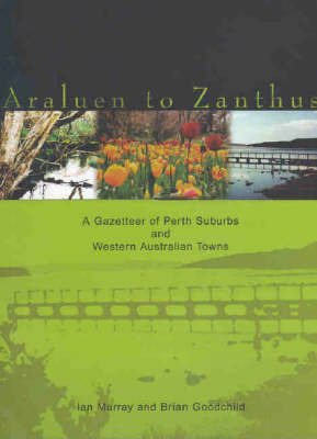 Araluen to Zanthus: Place Names of Western Australia by Ian Murray