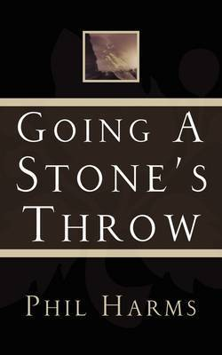 Going a Stone's Throw by Phil Harms
