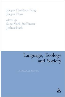 Language, Ecology and Society: A Dialectical Approach by Jorgen Christian Bang