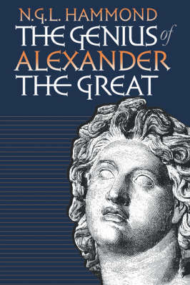 The Genius of Alexander the Great by N.G.L. Hammond
