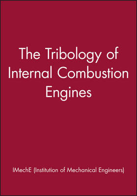 The Tribology of Internal Combustion Engines by IMechE (Institution of Mechanical Engineers)