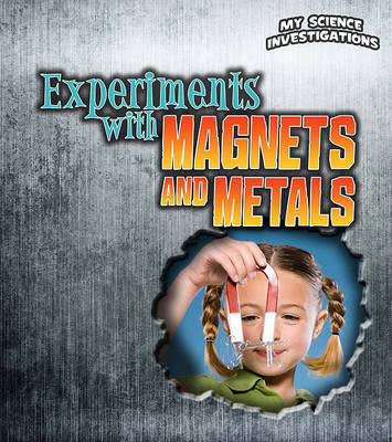Experiments with Magnets and Metals (My Science Investigations) by Christine Taylor-Butler