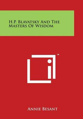 H.P. Blavatsky And The Masters Of Wisdom by Annie Besant