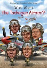 Who Were the Tuskegee Airmen? by Sherri L Smith