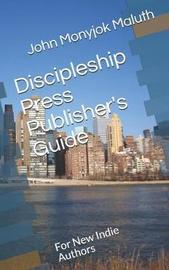 Discipleship Press Publisher's Guide by John Monyjok Maluth