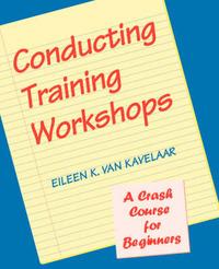 Conducting Training Workshops by Eileen K.Van Kavelaar