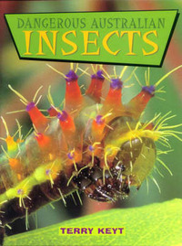Dangerous Australian Plants and Animals: Insects by Terry Keyt image