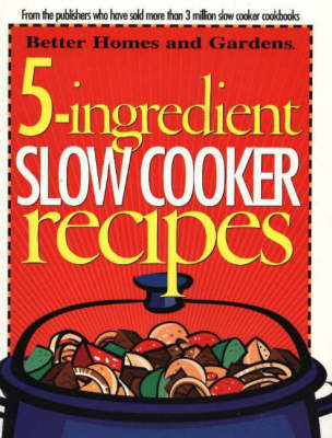 5-Ingredient Slow Cooker Recipes by Better Homes & Gardens