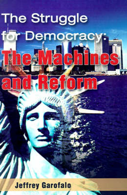 The Struggle for Democracy: The Machines and Reform by Jeffrey Garofalo