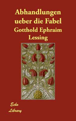 Abhandlungen Ueber Die Fabel by Gotthold Ephraim Lessing