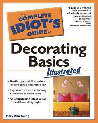 The Complete Idiot's Guide to Decorating Basics by Mary Ann Young