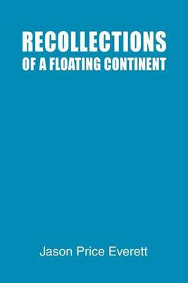 Recollections of a Floating Continent by Jason Price Everett