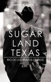 Sugar Land Texas: Rio de Los Brazos de Dios by George W Barclay Jr