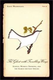 The Ghost with Trembling Wings: Science, Wishful Thinking and the Search for Lost Species by Scott Weidensaul
