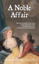 A Noble Affair: The Remarkable True Story of the Runaway Wife, the Bigamous Earl, and the Farmer's Daughter by Rebecca Probert