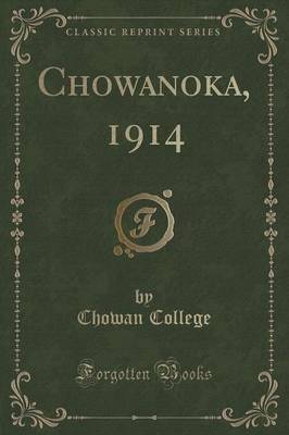 Chowanoka, 1914 (Classic Reprint) by Chowan College