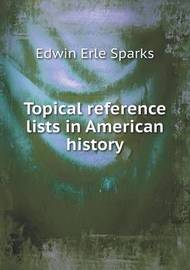 Topical Reference Lists in American History by Edwin Erle Sparks