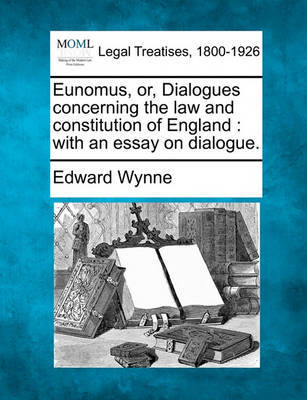 Eunomus, Or, Dialogues Concerning the Law and Constitution of England by Edward Wynne image
