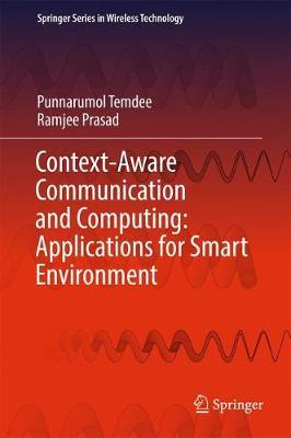 Context-Aware Communication and Computing: Applications for Smart Environment by Punnarumol Temdee image