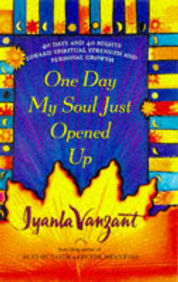 One Day My Soul Just Opened Up: 40 Days and 40 Nights Toward Spiritual Strength and Personal Growth by Iyanla Vanzant image