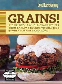 Good Housekeeping Grains!: 125 Delicious Whole-Grain Recipes from Barley & Bulgur to Wild Rice & More image