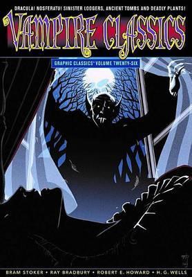 Graphic Classics Volume 26: Vampire Classics by Bram Stoker