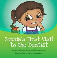 Sophia's First Visit to the Dentist by Tamsyn Rose
