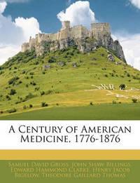 A Century of American Medicine, 1776-1876 by Edward Hammond Clarke