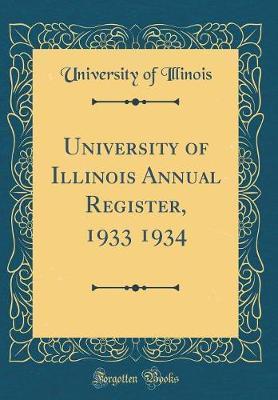 University of Illinois Annual Register, 1933 1934 (Classic Reprint) by University Of Illinois