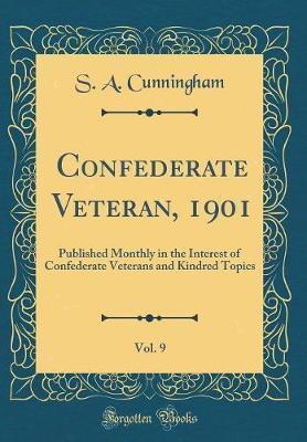 Confederate Veteran, 1901, Vol. 9 by S a Cunningham