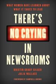 There's No Crying in Newsrooms by Julia Wallace