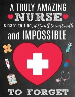 A Truly Amazing Nurse Is Hard To Find, Difficult To Part With And Impossible To Forget by Sentiments Studios